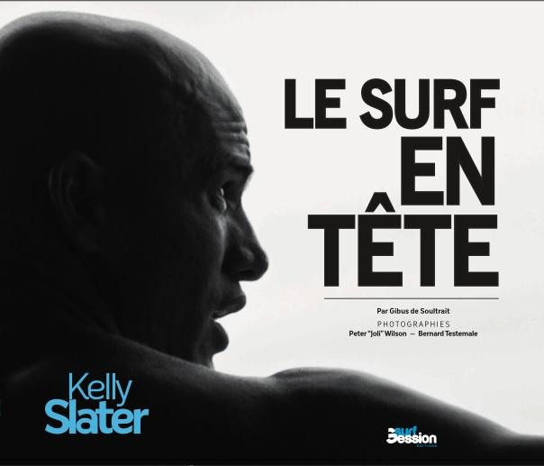 Livre : » Kelly Slater, le Surf en tête » par Gibus de Soultrait